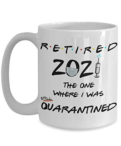 Funny Retirement Mug Retired 2021 The One Where I Was Quarantined White 11 or 15 oz Ceramic Coffee Cup