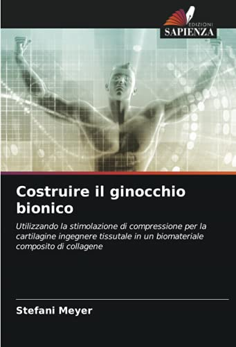Costruire il ginocchio bionico: Utilizzando la stimolazione di compressione per la cartilagine ingegnere tissutale in un biomateriale composito di collagene