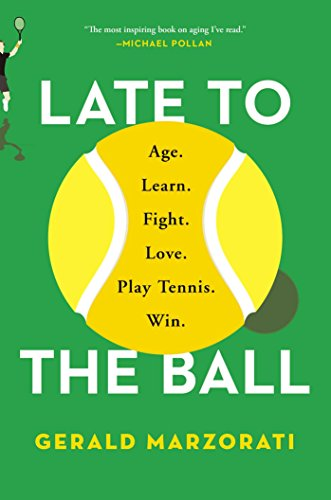 Late to the Ball: A Journey into Tennis and Aging (English Edition)