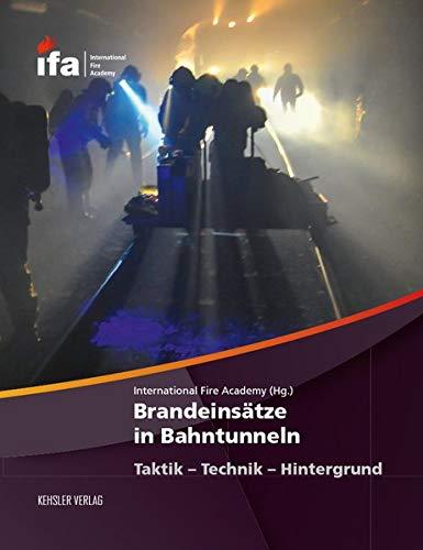 Brandeinsätze in Bahntunneln: Taktik – Technik – Hintergrund (Interventionen in unterirdischen Verkehrsanlagen)