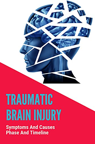 Traumatic Brain Injury: Symptoms And Causes, Phase And Timeline: Cte Brain Damage (English Edition)