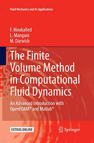 The Finite Volume Method in Computational Fluid Dynamics: An Advanced Introduction with OpenFOAM® and Matlab (Fluid Mechanics and Its Applications, 113, Band 113)