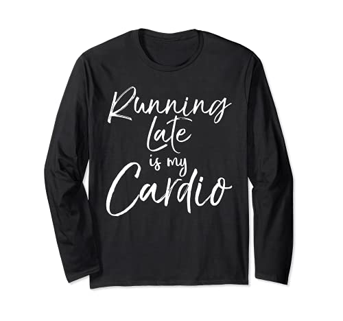 Funny Workout Quote Fitness Saying Running Late is My Cardio Manga Larga