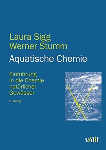 Aquatische Chemie: Einführung in die Chemie natürlicher Gewässer