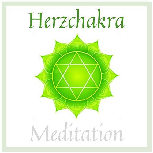 Herzchakra Meditation: Beruhigende Meditation Musik zum Aktivieren, Heilen, Öffnen des Anahata Chakras