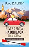 Never Drive A Hatchback To Austria: The True Tale of a Brexit Refugee And His Trusty, Trou...