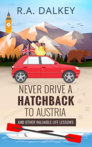 Never Drive A Hatchback To Austria: The True Tale of a Brexit Refugee And His Trusty, Troublesome Peugeot (English Edition)