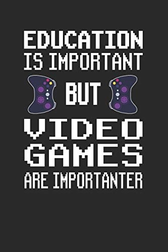 Education is Important but Video Games are Importanter: Funny Gaming gamer notebook journal, paperback Wide Ruled Blank Lined. Ideal for Writing ... to write in. 6'x9' 120 pages (60 sheets)