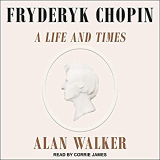Fryderyk Chopin     A Life and Times              By:                                                                                                                                 Dr. Alan Walker                               Narrated by:                                                                                                                                 Corrie James                      Length: 23 hrs and 28 mins     19 ratings     Overall 4.4