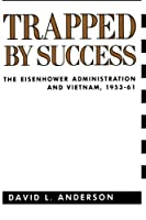 Trapped by Success: The Eisenhower Administration and Vietnam, 1953-1961 (Contemporary American History)