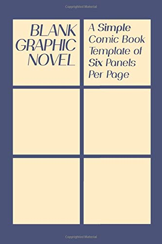 Blank Graphic Novel: A Simple Comic Book Template [Premium | 6 Panel | Travel Size 6x9]