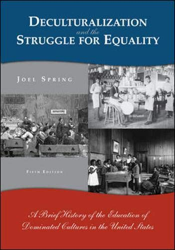 Deculturalization and the Struggle for Equality: A Brief History of the Education of Dominated Cultures in the United St