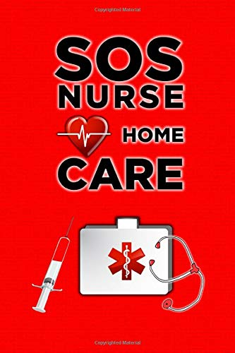 SOS NURSE HOME CARE: Lined Writing Journal for Nurses 100...