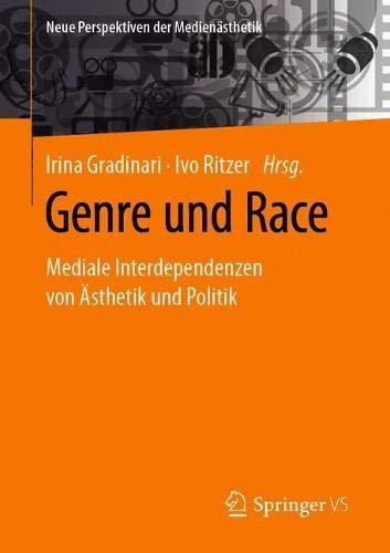Genre und Race: Mediale Interdependenzen von Ästhetik und Politik (Neue Perspektiven der Medienäst