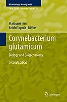 Corynebacterium glutamicum: Biology and Biotechnology (Microbiology Monographs, 23)