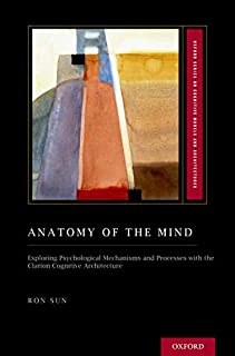 Anatomy of the Mind: Exploring Psychological Mechanisms and Processes with the Clarion Cognitive Architecture
