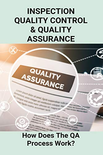 Inspection Quality Control & Quality Assurance: How Does The QA Process Work?: Quality Control Vs Quality Assurance Laboratory (English Edition)