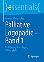 Palliative Logopaedie - Band 1: Einfuehrung, Grundlagen, Fallbeispiele (essentials)