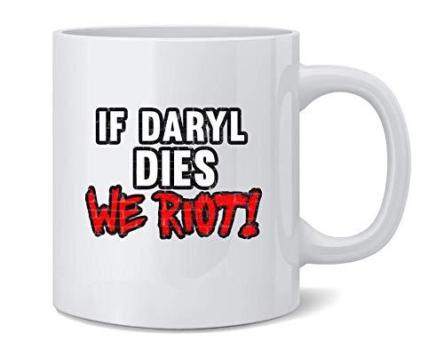 LAKILAN If Daryl Dies We Riot Horror Divertida Taza de café de cerámica Taza de té Divertida Novedad Regalo 11 oz