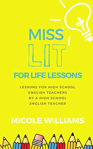 Miss Lit for Life Lessons: Lessons for High School English Teachers by a High School English Teacher (English Edition)