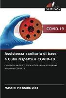 Assistenza sanitaria di base a Cuba rispetto a COVID-19: L'assistenza sanitaria primaria a Cuba e le sue strategie per affrontare il COVID-19