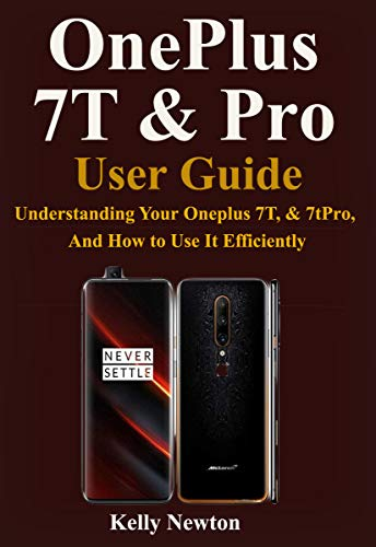 OnePlus 7T & Pro User Guide: Understanding Your Oneplus 7T, & 7tPro, And How to Use It Efficiently (English Edition)