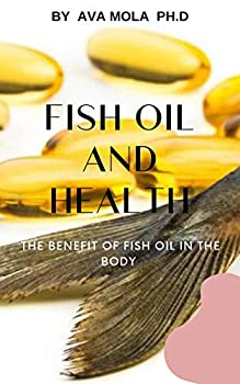 FISH OIL AND HEALTH   The Benefit Of Fish Oil In The Body