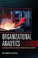 Organizational Analytics: A Revolution in Organizational Success