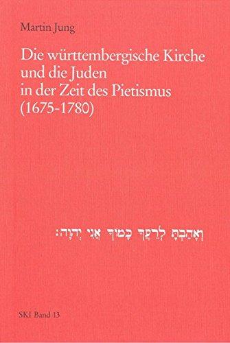 Die württembergische Kirche und die Juden in der Zeit des Pietismus (1675-1780) (Studien zu Kirche und Israel)