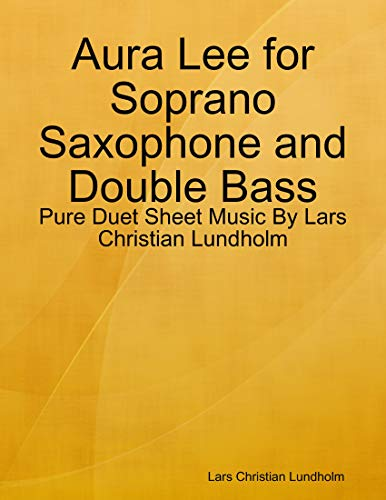 Aura Lee for Soprano Saxophone and Double Bass - Pure Duet Sheet Music By Lars Christian Lundholm (English Edition)
