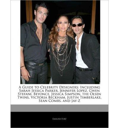 A Guide to Celebrity Designers: Including Sarah Jessica Parker, Jennifer Lopez, Gwen Stefani, Beyonce, Jessica Simpson, the Olsen Twins, Victoria BeckA GUIDE TO CELEBRITY DESIGNERS: INCLUDING SARAH JESSICA PARKER, JENNIFER LOPEZ, GWEN STEFANI, BEYONCE, JESSICA SIMPSON, THE OLSEN TWINS, VICTORIA BECK by Fort, Emeline (Author) on Nov-01-2010 Paperback