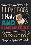 I Love Dogs and I Hate Remembering Passwords: 429 Form Login Sets with Alphabetical Tabs 15.small Alphabetical Log Book for Password to Protect ... Log for Book Lovers Alphabetical