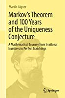 Markov's Theorem and 100 Years of the Uniqueness Conjecture: A Mathematical Journey from Irrational Numbers to Perfect Matchings