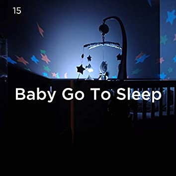 15 Baby Go To Sleep