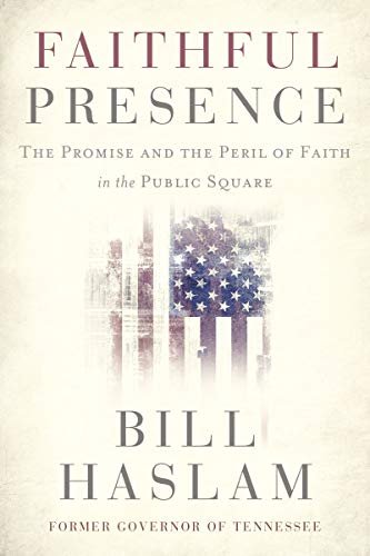 Faithful Presence: The Promise and the Peril of Faith in the Public Square