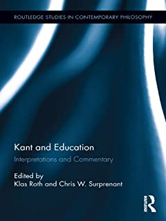 Kant and Education: Interpretations and Commentary (Routledge Studies in Contemporary Philosophy Book 29)