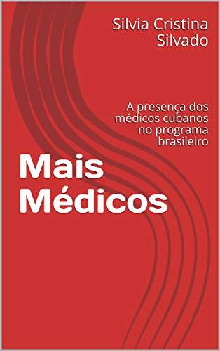 Mais Médicos: A presença dos médicos cubanos no programa brasileiro (Portuguese Edition)