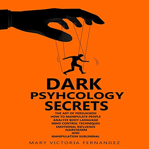 Download Dark Psychology Secrets: The Art of Persuasion, How to Manipulate People, Analyze Body Language, Min audio book