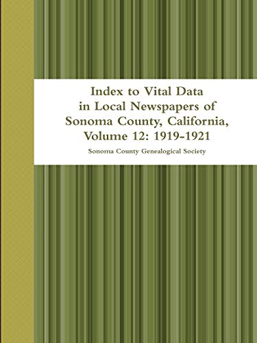Index to Vital Data in Local Newspapers of Sonoma County, California, Volume 12: 1919-1921