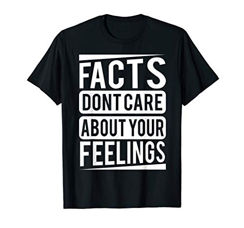 Facts dont care about your feelings Shirt