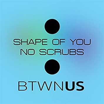 Shape of You / No Scrubs