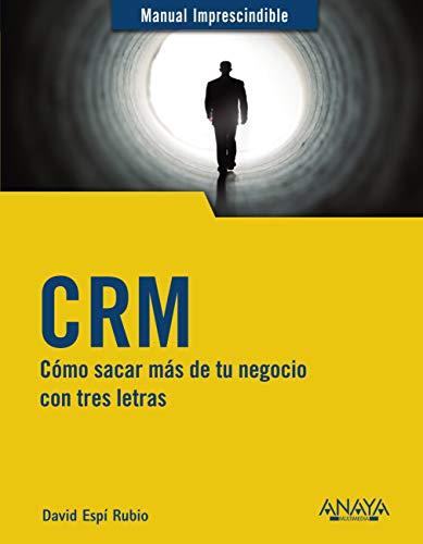 CRM: Cómo sacar más de tu negocio con tres letras (MANUALES IMPRESCINDIBLES)
