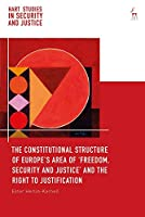 The Constitutional Structure of Europe's Area of 'Freedom, Security and Justice' and the Right to Justification (Hart Studies in Security and Justice)