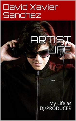 ARTIST LIFE : My Life as DJ/PRODUCER (English Edition)