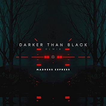 Darker Than Black (Madness Express Remix)