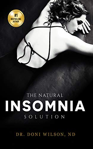 The Natural Insomnia Solution: How to Fall Asleep, Stay Asleep, Restore Your Health and Regain Your Sanity Without Medication