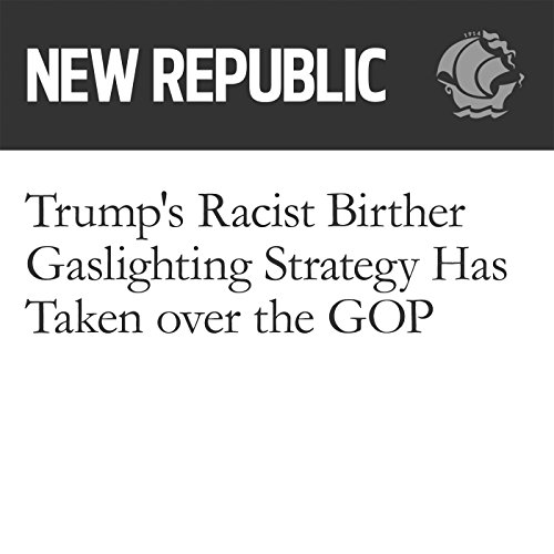 Trump's Racist Birther Gaslighting Strategy Has Taken over the GOP audiobook cover art