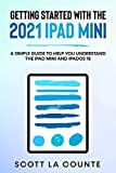 Getting Started With the 2021 iPad mini: A Simple Guide To Help You Understand the iPad mini and iPadOS 15 (English Edition)
