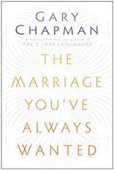 The Marriage You've Always Wanted by [Gary  Chapman]