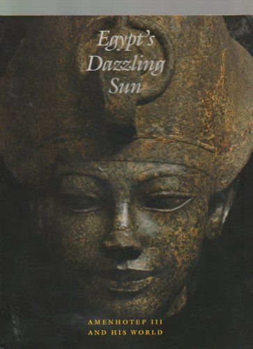 Egypt's Dazzling Sun Amenhotep III and His World